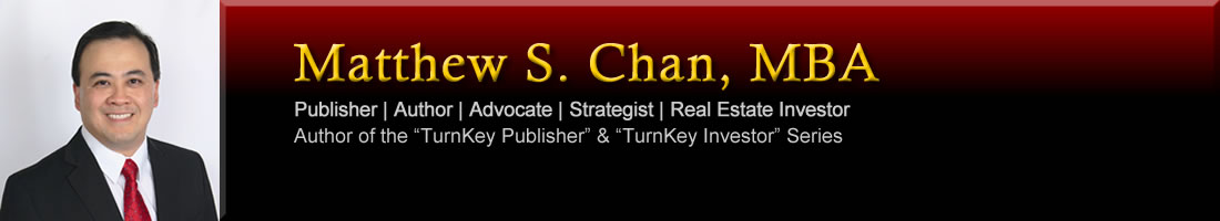 Matthew S. Chan: Web Presence Strategist, Publisher, Author, Real Estate Investor